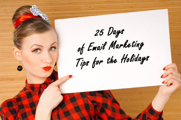 25 Days of Email Marketing Tips for the Holidays